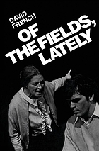 Of the fields, lately. A drama