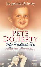 Peter Doherty : my prodigal son : the story of a mother's love