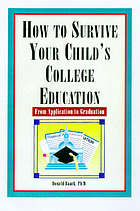 How to survive your child's college education : from application to graduation