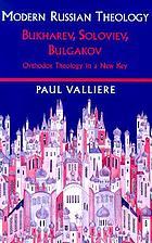 Modern Russian theology : Bukharev, Soloviev, Bulgakov : Orthodox theology in a new key