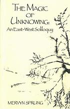 The magic of unknowing : an east-west soliloquy
