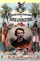 The life and African explorations of Dr. David Livingstone : comprising all his extensive travels and discoveries : as detailed in his diary, reports, and letters, including his famous last journals : with maps and numerous illustrations