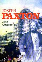 Joseph Paxton, an illustrated life of Sir Joseph Paxton, 1803-1865
