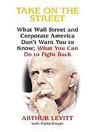 Take on the street : what Wall Street and corporate America don't want you to know