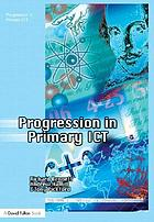 Progression in primary ICT : teaching ICT through the primary curriculumProgresson in primary ICT