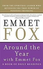 Around the year with Emmet Fox; a book of daily readings