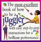 The most excellent book of how to be a juggler