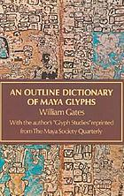 "An outline dictionary of Maya glyphs, with a concordance and analysis of their relationships : with the author's ""Glyph studies"" reprinted from the Maya Society quarterly"