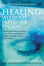 Healing without Freud or prozac : natural approaches to curing stress, anxiety and depression without drugs and without psychoanaysis