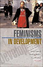 Feminisms in development : contradictions, contestations and challenges