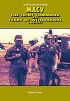 MACV : the Joint Command in the years of withdrawal, 1968-1973