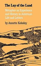The lay of the land : metaphor as experience and history in American life and letters