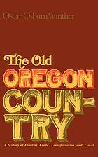 The old Oregon country : a history of frontier trade, transportation, and travel