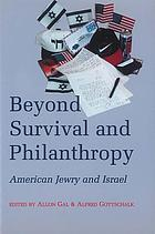 Beyond survival and philanthropy : American Jewry and Israel