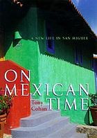 On Mexican time : a new life in San Miguel