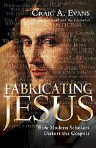 Fabricating Jesus : how modern scholars distort the gospels