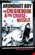 The chequebook and the cruise missile : conversations with Arundhati Roy