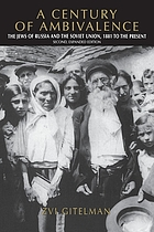 A century of ambivalence : the Jews of Russia and the Soviet Union, 1881 to the present