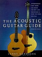 The acoustic guitar guide everything you need to know to buy and maintain a new or used guitarThe acoustic guitar : everything you need to know to buy and maintain a new or used guitarThe Acoustic Guitar Guide Everything You Need to Know to Buy and Maintain a New or Used Guitar