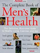 The complete book of men's health : the definitive, illustrated guide to healthy living, exercise, and sex