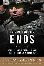 Tell me how this ends : General David Petraeus and the search for a way out of Iraq