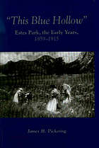 This blue hollow Estes Park, the early years, 1859-1915