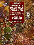 How Turtle's back was cracked : a traditional Cherokee tale