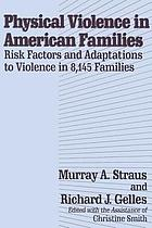 Physical violence in American families : risk factors and adaptations to violence in 8,145 families