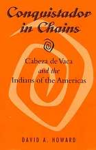 Conquistador in chains Cabeza de Vaca and the Indians of the Americas