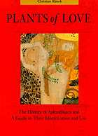 Plants of love : aphrodisiacs in history and a guide to their identification
