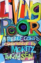 Living poor : a Peace Corps chronicle