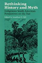 Rethinking history and myth : indigenous South American perspectives on the past
