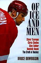 Of ice and men : Steve Yzerman, Chris Chelios, Glen Sather, Dominik Hasek : the craft of hockey