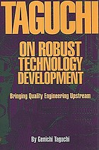 Taguchi on robust technology development : bringing quality engineering upstream