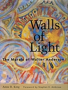 Walls of light : the murals of Walter Anderson