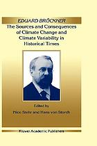 Eduard Brückner : the sources and consequences of climate change and climate variability in historical times
