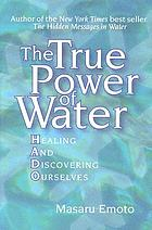 The true power of water : healing and discovering ourselves