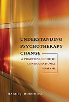 Understanding psychotherapy change : a practical guide to configurational analysis
