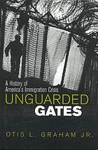 Unguarded gates : a history of America's immigration crisis