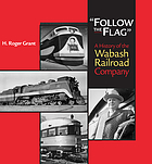 "Follow the flag"" : a history of the Wabash Railroad Company"
