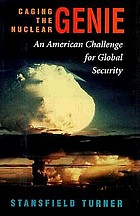 Caging the nuclear genie : an American challenge for global security