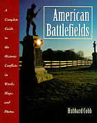 American battlefields : a complete guide to the historic conflicts in words, maps, and photos