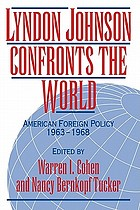 Lyndon Johnson confronts the world : American foreign policy, 1963-1968