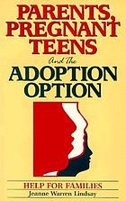 Parents, pregnant teens and the adoption option : help for families