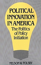 Political innovation in America : the politics of policy initiation