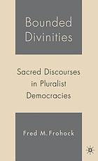 Bounded divinities : sacred discourses in pluralist democracies