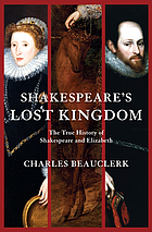 Shakespeare's lost kingdom : the true history of Shakespeare and Elizabeth