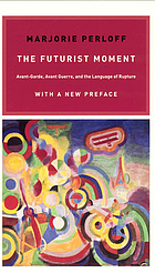 The futurist moment : avant-garde, avant guerre, and the language of rupture