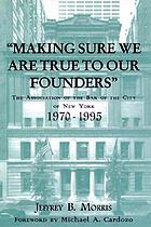 Making sure we are true to our founders the Association of the Bar of the City of New York, 1970-95