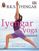 Iyengar yoga for beginners : an introduction to the classic poses